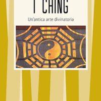 I Ching (T. 82) Un'antica arte divinatoria