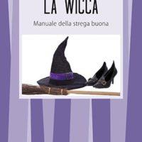 La wicca (T. 168) Manuale della strega buona