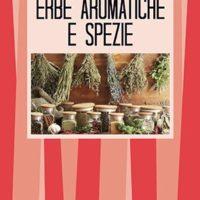 Le erbe aromatiche e le spezie (T. 170) Cucina, salute e bellezza