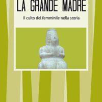 La grande madre (T. 230) Il culto del femminile nella storia