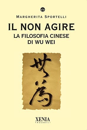Il non agire (T. 245) La filosofia cinese di Wu Wei