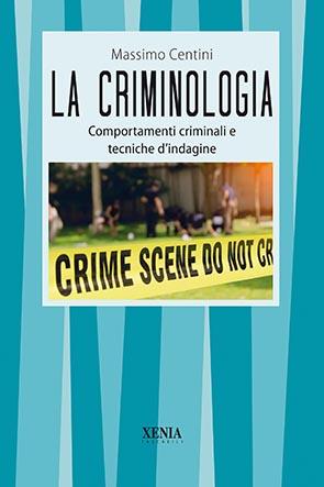La criminologia (T. 306) Comportamenti criminali e tecniche d'indagine