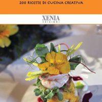 Cucinare con i fiori 200 ricette di cucina creativa