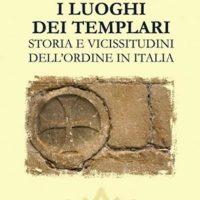I luoghi dei templari (T. 317) Storia e vicissitudini dell'ordine in Italia