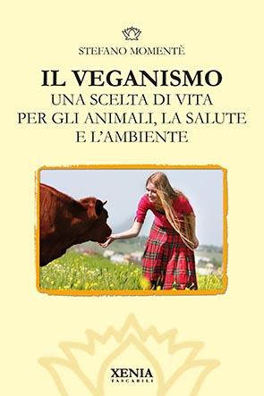 Il veganismo (T. 318) Una scelta di vita per gli animali, la salute e l'ambiente