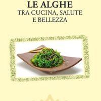 Le alghe (T. 319) Tra cucina, salute e bellezza