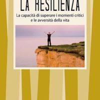 La resilienza (T. 322) La capacità di superare i momenti critici e le avversità della vita