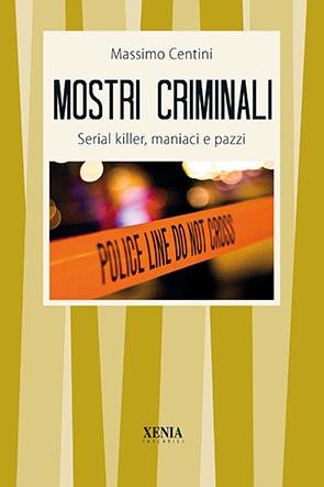 Mostri criminali (T. 334) Serial killer, maniaci e pazzi